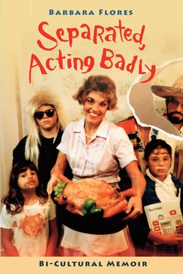 Image for Separated, Acting Badly: Bi-Cultural Memoir