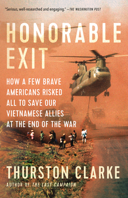 Image for HONORABLE EXIT: HOW A FEW BRAVE AMERICANS RISKED ALL TO SAVE OUR VIETNAMESE ALLIES AT THE END OF THE