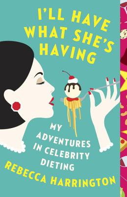 Image for I'll Have What She's Having: My Adventures in Celebrity Dieting (Vintage Contemporaries Original)