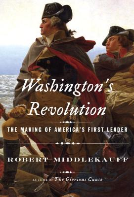 Washington's Revolution: The Making of America's First Leader, Middlekauff, Robert