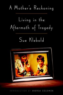 A Mother's Reckoning: Living in the Aftermath of Tragedy, Klebold, Sue