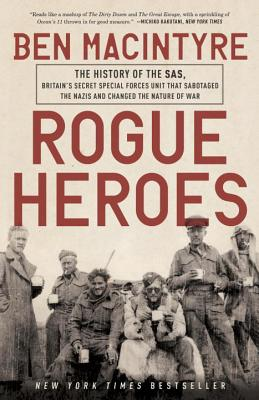 Image for Rogue Heroes: The History of the SAS, Britain's Secret Special Forces Unit That Sabotaged the Nazis and Changed the Nature of War