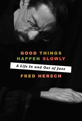 Image for Good Things Happen Slowly: A Life in and out of Jazz