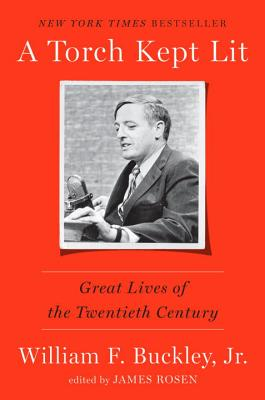 A Torch Kept Lit: Great Lives of the Twentieth Century, William F. Buckley Jr.