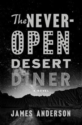 Image for The Never-Open Desert Diner: A Novel