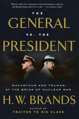 Image for The General vs. the President: MacArthur and Truman at the Brink of Nuclear War