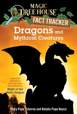 Magic Tree House Fact Tracker #35: Dragons and Mythical Creatures (A Stepping Stone Book(TM)), Natalie Pope Boyce, Mary Pope Osborne