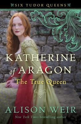 Image for Katherine of Aragon, the True Queen A Novel