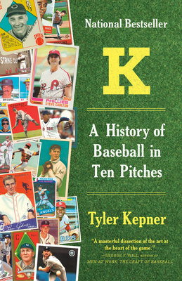 Image for K: A HISTORY OF BASEBALL IN TEN PITCHES