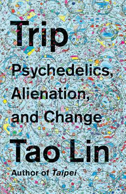 Image for Trip: Psychedelics, Alienation, and Change