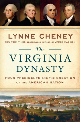 Image for VIRGINIA DYNASTY: FOUR PRESIDENTS AND THE CREATION OF THE AMERICAN NATION