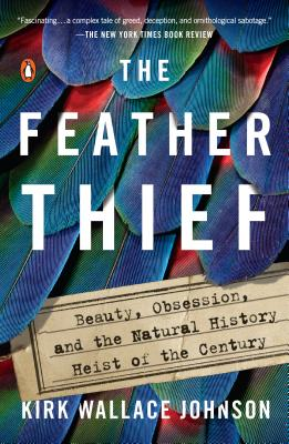 Image for The Feather Thief: Beauty, Obsession, and the Natural History Heist of the Century