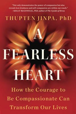 Image for A Fearless Heart: How the Courage to Be Compassionate Can Transform Our Lives