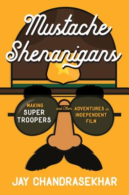 Image for Mustache Shenanigans: Making Super Troopers and Other Adventures in Comedy