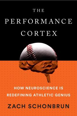 Image for The Performance Cortex: How Neuroscience Is Redefining Athletic Genius
