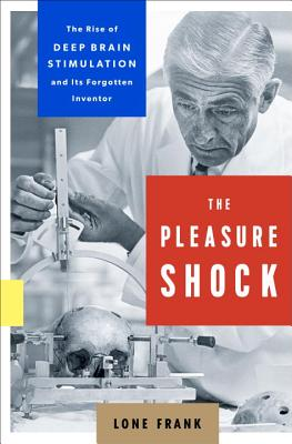 Image for The Pleasure Shock: The Rise of Deep Brain Stimulation and Its Forgotten Inventor
