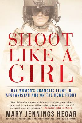 Image for SHOOT LIKE A GIRL: ONE WOMAN'S DRAMATIC FIGHT IN AFGHANISTAN AND ON THE HOME FRONT