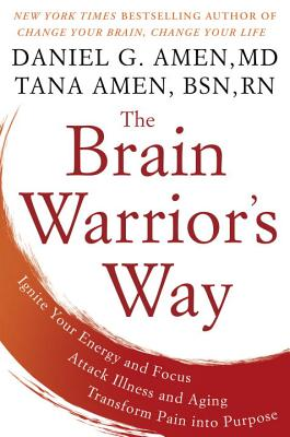 Image for The Brain Warrior's Way: Ignite Your Energy and Focus, Attack Illness and Aging, Transform Pain into Purpose