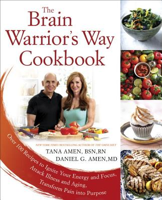 Image for The Brain Warrior's Way Cookbook: Over 100 Recipes to Ignite Your Energy and Focus, Attack Illness and Aging, Transform Pain into Purpose