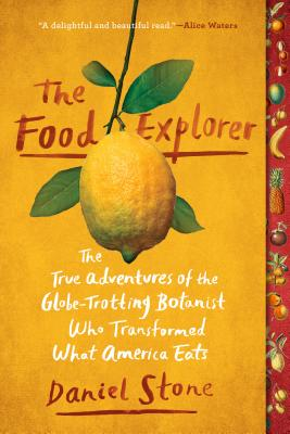 Image for FOOD EXPLORER: THE TRUE ADVENTURES OF THE GLOBE-TROTTING BOTANIST WHO TRANSFORMED WHAT AMERICA EATS