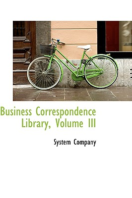Business Correspondence Library, Volume III, Company, System