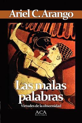 Las Malas Palabras (Spanish Edition), Arango, Ariel C.