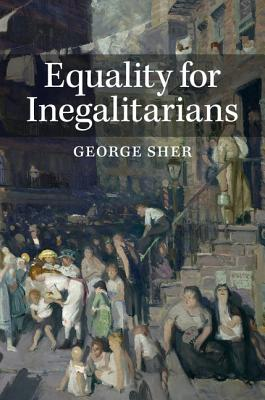 Equality for Inegalitarians, Sher, George