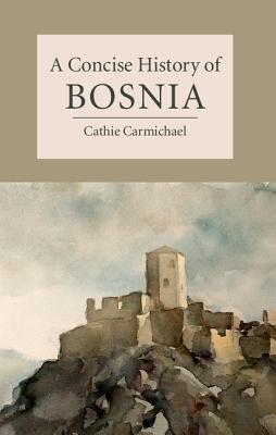 A Concise History of Bosnia (Cambridge Concise Histories), Carmichael, Dr Cathie