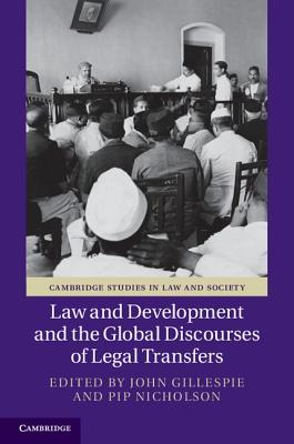 Law and Development and the Global Discourses of Legal Transfers (Cambridge Studies in Law and Society)