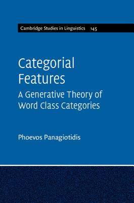 Categorial Features: A Generative Theory of Word Class Categories (Cambridge Studies in Linguistics), Panagiotidis, Phoevos