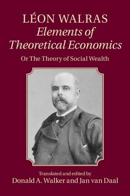 L�on Walras: Elements of Theoretical Economics: Or, The Theory of Social Wealth, Walras, L�on