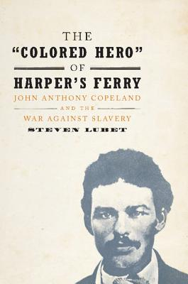 Image for The 'Colored Hero' of Harper's Ferry: John Anthony Copeland and the War against Slavery