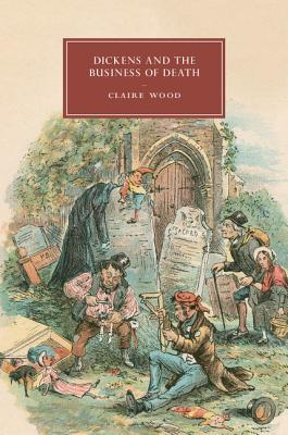 Image for Dickens and the Business of Death (Cambridge Studies in Nineteenth-Century Literature and Culture)