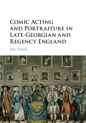 Comic Acting and Portraiture in Late-Georgian and Regency England, Davis, Jim