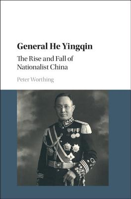 General He Yingqin: The Rise and Fall of Nationalist China, Worthing, Peter