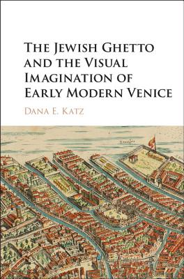 Image for The Jewish Ghetto and the Visual Imagination of Early Modern Venice