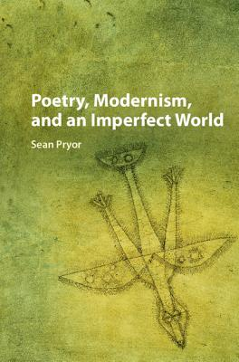Poetry, Modernism, and an Imperfect World, Pryor, Sean