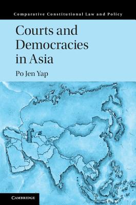 Courts and Democracies in Asia (Comparative Constitutional Law and Policy), Yap, Po Jen