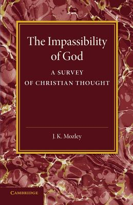 The Impassibility of God: A Survey of Christian Thought, J. K. Mozley