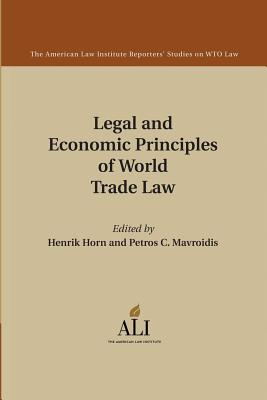 Legal and Economic Principles of World Trade Law (The American Law Institute Reporters Studies on WTO Law), American Law Institute