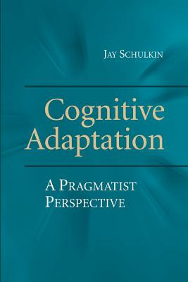 Cognitive Adaptation: A Pragmatist Perspective, Schulkin, Jay