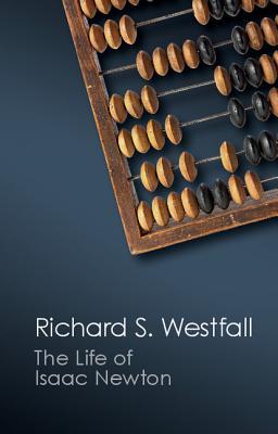 The Life of Isaac Newton (Canto Classics), Richard S. Westfall