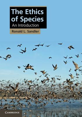 Image for The Ethics of Species: An Introduction (Cambridge Applied Ethics)