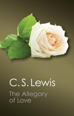The Allegory of Love: A Study in Medieval Tradition (Canto Classics), C. S. Lewis