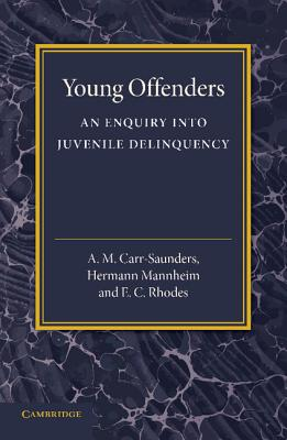 Young Offenders: An Enquiry into Juvenile Delinquency, Carr-Saunders, A. M.; Mannheim, Hermann; Rhodes, E. C.