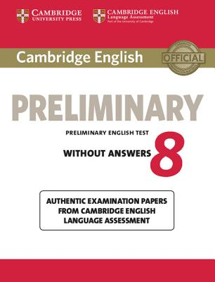 Image for Cambridge English Preliminary 8 Student's Book without Answers  Authentic Examination Papers from Cambridge English Language Assessment