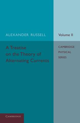 A Treatise on the Theory of Alternating Currents: Volume 2, Russell, Alexander