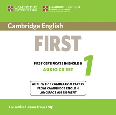 Cambridge English First 1 for Revised Exam from 2015 Audio CDs (2): Authentic Examination Papers from Cambridge English Language Assessment (FCE Practice Tests), Cambridge University Press