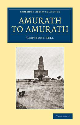 Amurath to Amurath (Cambridge Library Collection - Travel, Middle East and Asia Minor), Bell, Gertrude