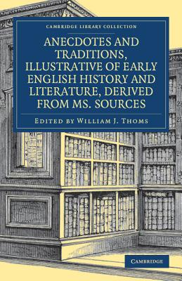 Anecdotes and Traditions, Illustrative of Early English History and Literature, Derived from Ms. Sources (Cambridge Library Collection - British and Irish History, General)
